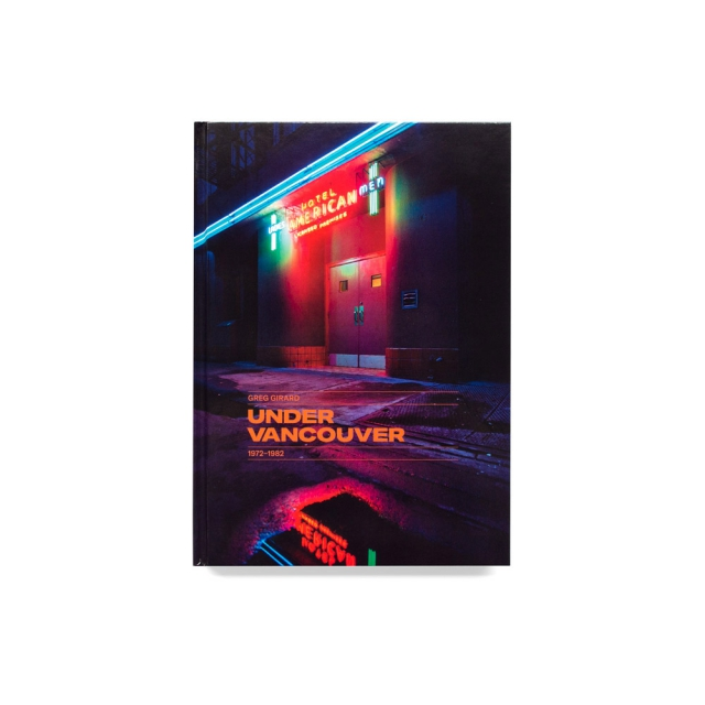 Under Vancouver 1972-1982 by Greg Girard